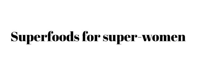 Superfoods for super-women