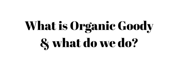What is Organic Goody & what do we do here?