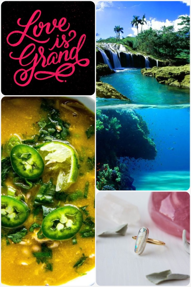 Fab Friday - Love is grand, Double view waterfall, chicken jalapeño soup, opal ring