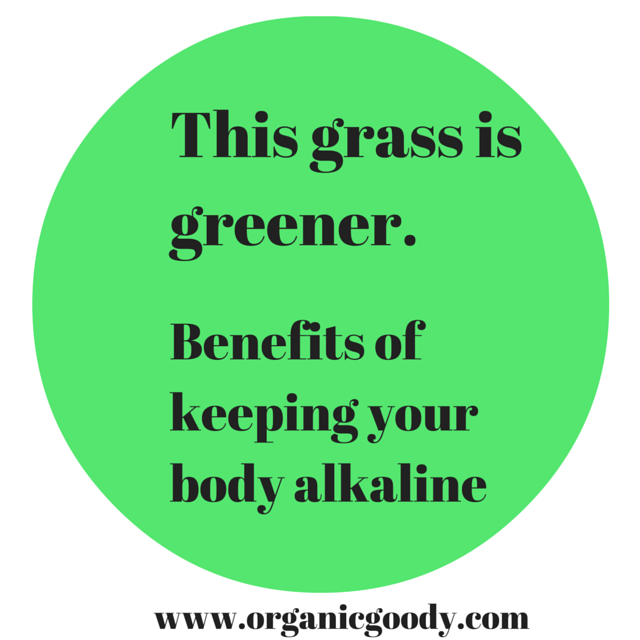 This grass is greener. Benefits of keeping your body alkaline.
