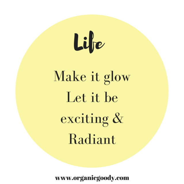 Life. make it glow let it be exciting & radiant.