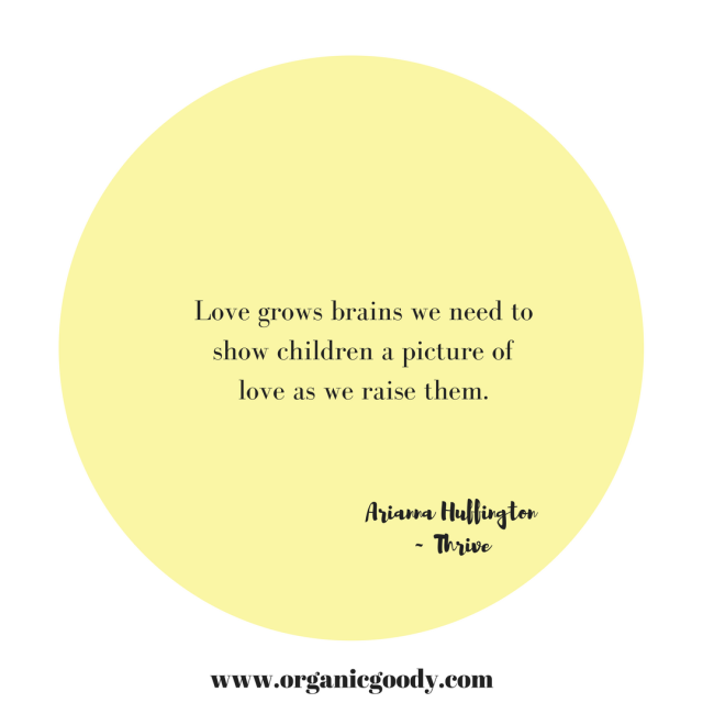 Love grows brains we need to show children a picture of love as we raise them.