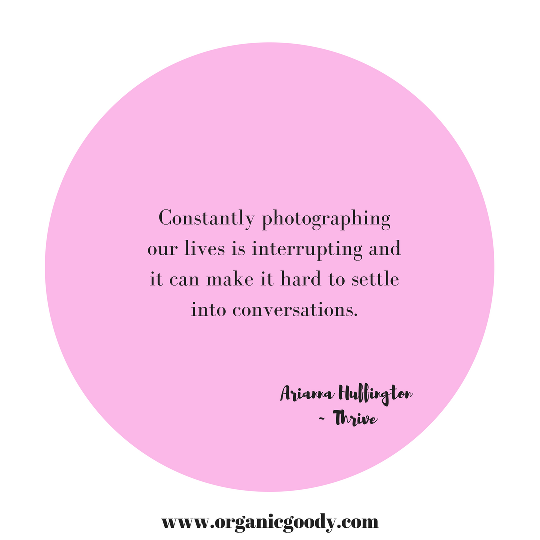 Constantly photographing our lives is interrupting and it can make it hard to settle into conversations